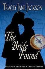 The Bride Found : The Civil War Brides Series - Tracey Jane Jackson