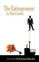 The Entrepreneur : Also Includes, the Truth about Peking Duck - Rick Casteel