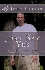 Just Say Yes - John Larson
