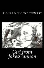 Girl from Jakescannon - Richard Eugene Stewart