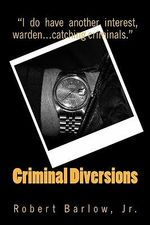 Criminal Diversions - Robert Barlow Jr