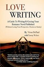 Love Writing : A Guide to Writing and Getting Your Romance Novel Published: (Without Losing Your Perspective, Passion or Sanity) - Virna DePaul