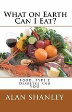What on Earth Can I Eat? : Food, Type 2 Diabetes and You - Alan Shanley