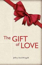 The Gift of Love - Jeffrey David Ringold