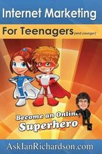 Internet Marketing for Teenagers (and Younger) : Become an Online Superhero - MR Ian Richardson