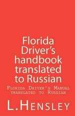 Florida Driver's Handbook Translated to Russian : Keep Your Driving Licence - L Hensley