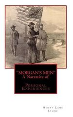 Morgan's Men a Narrative of : Personal Experiences - Henry Lane Stone