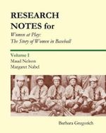 Research Notes for Women at Play : The Story of Women in Baseball: Maud Nelson, Margaret Nabel - Barbara Gregorich