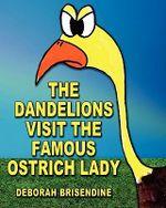The Dandelions Visit the Famous Ostrich Lady - Deborah Brisendine