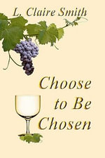 Choose to Be Chosen - L Claire Smith