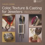 Colour, Texting and Casting for Jewelers : Hands-On Demonstrations & Practical Applications - Carles Codina