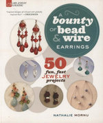 Earrings - A Bounty of Bead + Wire : 50 Fun, Fast Jewelry Projects - Nathalie Mornu