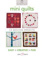 Simply Mini Quilts : 12 Quilting Projects - Lark Books