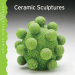 Ceramic Sculptures : Ceramic Sculptures - Lark Books