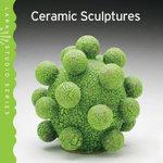 Ceramic Sculptures : Ceramic Sculptures - Lark Books