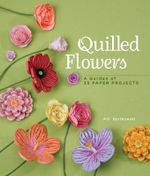 Quilled Flowers : A Garden of 35 Paper Projects - Alli Bartkowski
