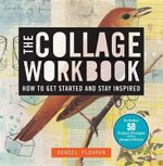 The Collage Workbook : How to Get Started and Stay Inspired - Randel Plowman