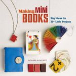 Making Mini Books : Big Ideas for 30+ Little Projects - Kathleen McCafferty