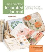 The Complete Decorated Journal : A Compendium of Journaling Techniques - Gwen Diehn