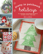 Holidays : 30+ Seasonal Patchwork Projects to Piece, Stitch, and Love - John Q. Adams
