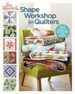 Fat Quarterly Shape Workshop for Quilters : 60 Blocks + a Dozen Quilts and Projects! - Katy Jones