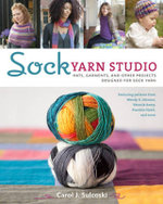 Sock Yarn Studio : Hats, Garments, and Other Projects Designed for Sock Yarn - Carol Sulcoski
