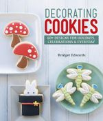 Decorating Cookies : 60+ Designs for Holidays, Celebrations & Everyday - Bridget Edwards