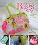 The Book of Bags : 30 Stylish Projects for Beautiful Sewn Bags - Cheryl Owen