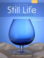 Digital Still Life Photography : Art, Business & Style - Steve Sint