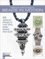 Marcia DeCoster's Beads in Motion : 24 Jewelry Projects That Spin, Sway, Swing, and Slide - Marcia DeCoster