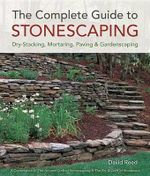 The Complete Guide to Stonescaping : Dry-Stacking, Mortaring, Paving & Gardenscaping - David Reed