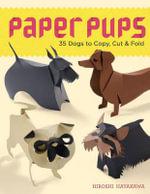 Paper Pups : 35 Dogs to Copy, Cut & Fold - Hiroshi Hayakawa