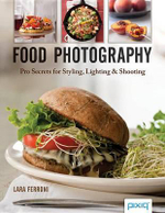 Food Photography : Pro Secrets for Styling, Lighting & Shooting - Lara Ferroni
