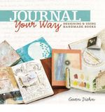 Journal Your Way : Designing & Using Handmade Books - Gwen Diehn