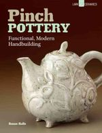 Pinch Pottery : Functional, Modern Handbuilding - Susan Halls