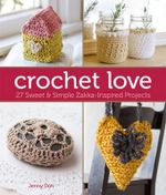 Crochet love : 27 Sweet & Simple Zakka-inspired Projects - Jenny Doh