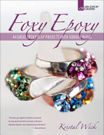 Foxy Epoxy : 44 Great Epoxy Clay Projects with Serious Bling - Kristal Wick