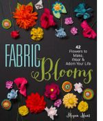 Fabric Blooms : 42 Flowers to Make, Wear & Adorn Your Life - Megan Hunt