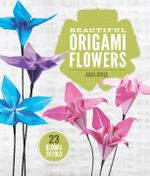 Beautiful Origami Flowers : 23 Blooms to Fold - Anca Oprea