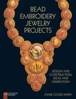 Bead Embroidery Jewelry Projects : Design and Construction, Ideas and Inspiration - Jamie Cloud Eakin