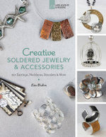 Creative Soldered Jewelry & Accessories : 20+ Earrings, Necklaces, Bracelets & More - Lisa Bluhm