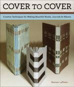 Cover to Cover : Creative Techniques for Making Beautiful Books, Journals & Albums - Shereen LaPlantz