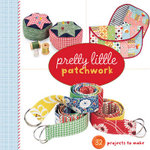 Pretty Little Patchwork : Pretty Little Series - Lark Books