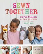 Sewn Together : 25 Fun Projects to Sew with Kids - Jenny Doh