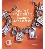 Simple Soldered Jewelry & Accessories : 40+ Creative projects - Lisa Bluhm