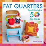 Fat Quarters : Small Fabrics, 50 Big Ideas - Amanda Carestio