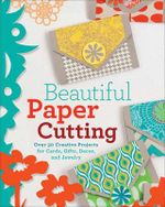 Beautiful Paper Cutting : 30 Creative Projects for Cards, Gifts, Decor, and Jewelry - Lark Crafts