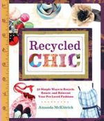Recycled Chic : 30 Simple Ways to Recycle, Renew, and Reinvent Your Pre-Loved Fashions - Amanda McKittrick