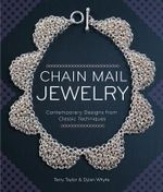 Chain Mail Jewelry : Contemporary Designs from Classic Techniques - Terry Taylor