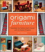Origami Furniture : Decorate the Perfect Doll's House with 25 Stylish Projects - Duy Nguyen